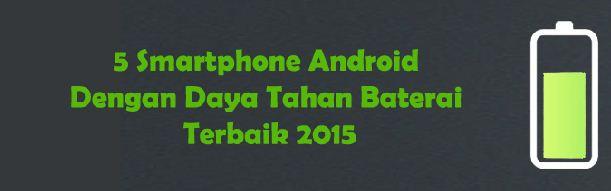 5 smartphone android dengan daya tahan baterai terbaik